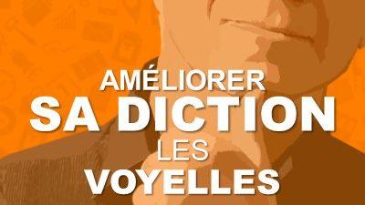 Améliorer sa Diction – Les Voyelles