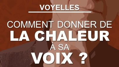 Voyelles : comment donner de la chaleur à sa voix