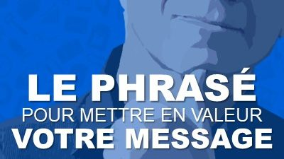 Le phrasé : comment mettre son message en valeur