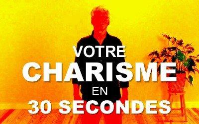 Votre charisme en 30 secondes